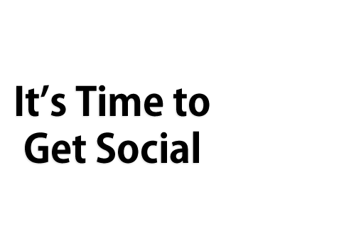 Its Time to Get Social