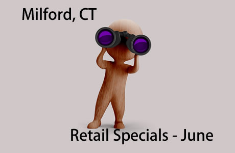 Milford, CT June Retail Specials.